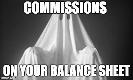 Commissions on your balance sheet will haunt you